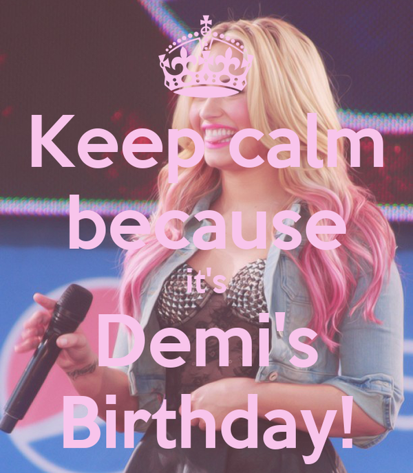 Keep calm because it's Demi's Birthday!