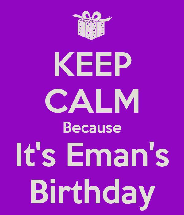 KEEP CALM Because It's Eman's Birthday