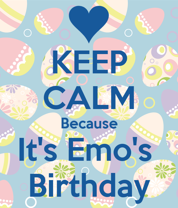 KEEP CALM Because It's Emo's  Birthday