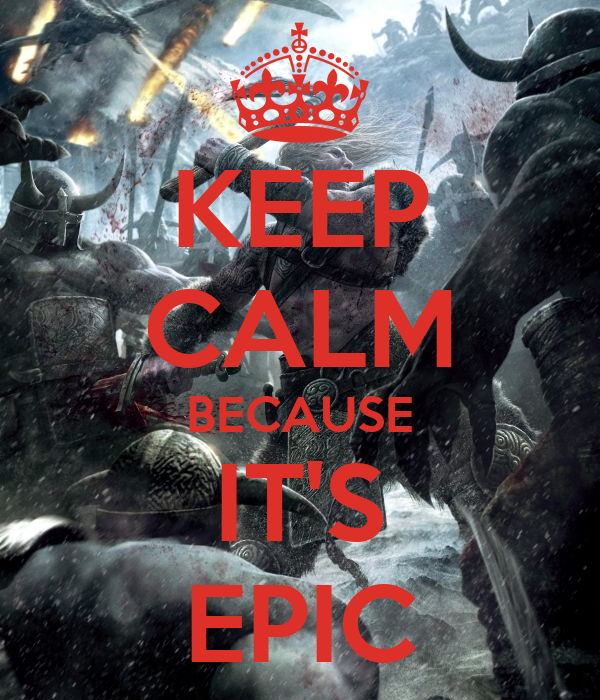KEEP CALM BECAUSE IT'S EPIC