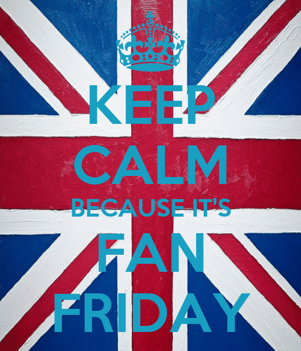 KEEP CALM BECAUSE IT'S FAN FRIDAY