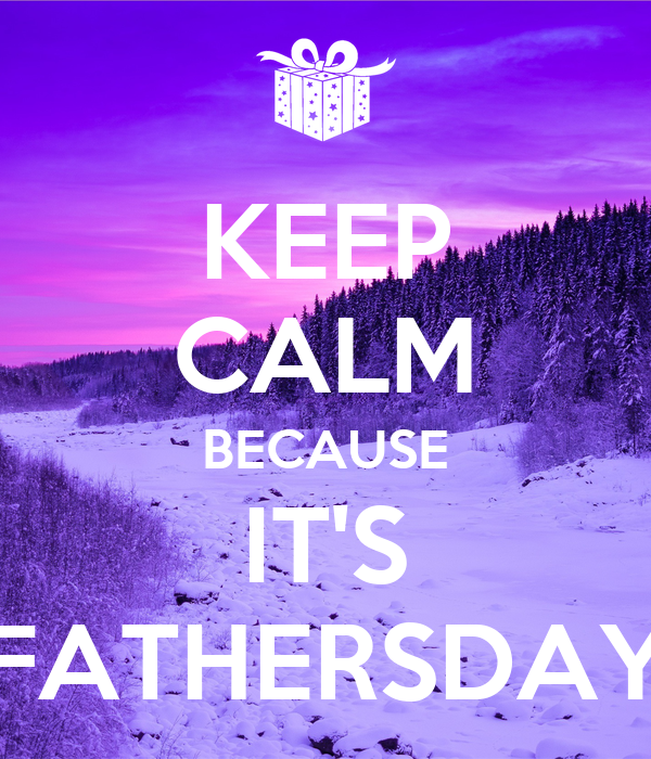KEEP CALM BECAUSE IT'S FATHERSDAY