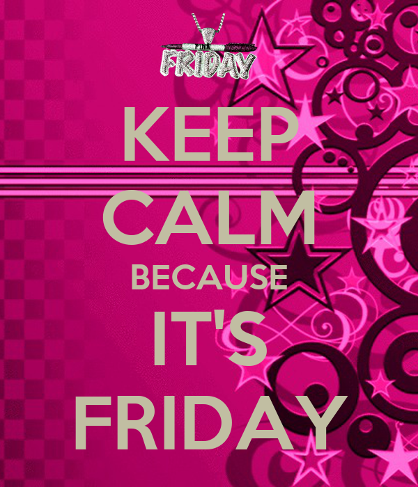KEEP CALM BECAUSE IT'S FRIDAY