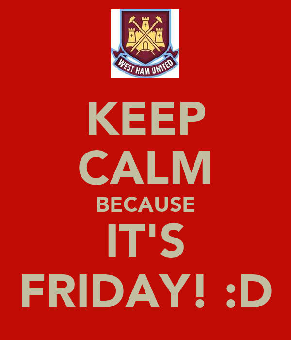 KEEP CALM BECAUSE IT'S FRIDAY! :D