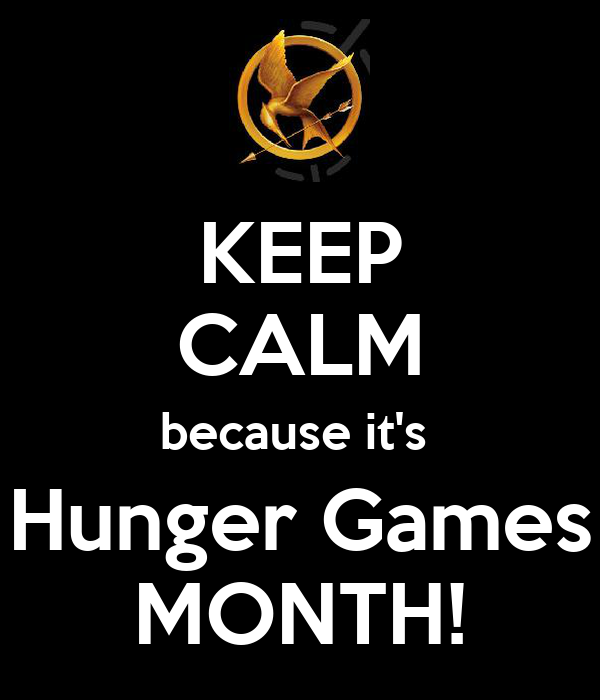 KEEP CALM because it's  Hunger Games MONTH!