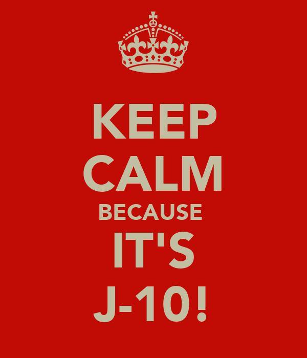 KEEP CALM BECAUSE  IT'S J-10!