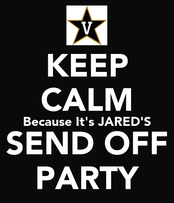 KEEP CALM Because It's JARED'S SEND OFF PARTY