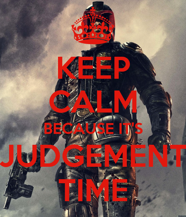 KEEP CALM BECAUSE IT'S JUDGEMENT TIME