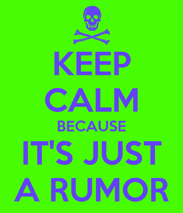 KEEP CALM BECAUSE IT'S JUST A RUMOR