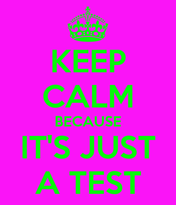 KEEP CALM BECAUSE IT'S JUST A TEST