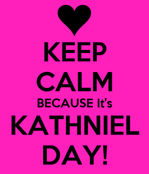 KEEP CALM BECAUSE It's KATHNIEL DAY!