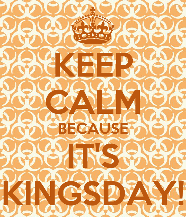 KEEP CALM BECAUSE IT'S KINGSDAY!