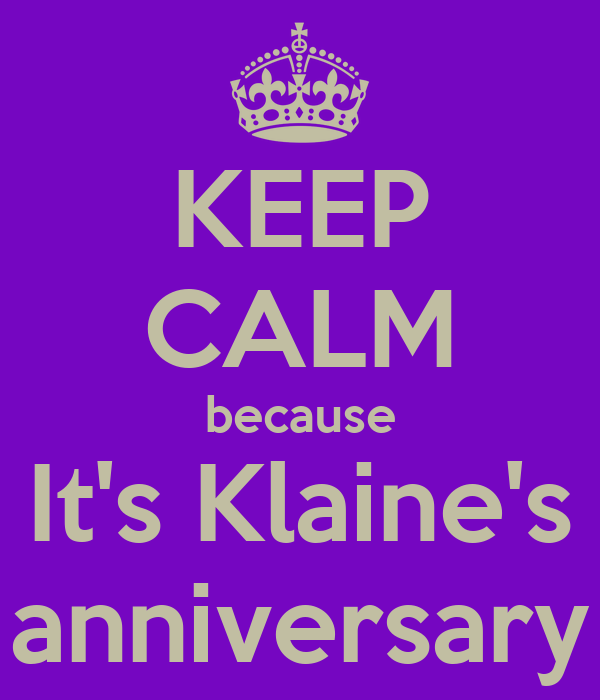 KEEP CALM because It's Klaine's anniversary