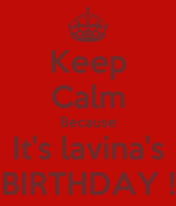 Keep Calm Because It's lavina's BIRTHDAY !