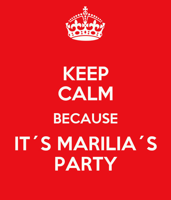KEEP CALM BECAUSE IT´S MARILIA´S PARTY