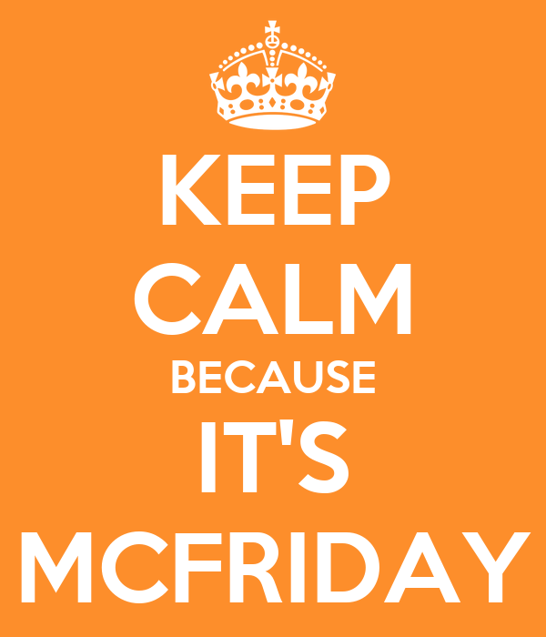 KEEP CALM BECAUSE IT'S MCFRIDAY