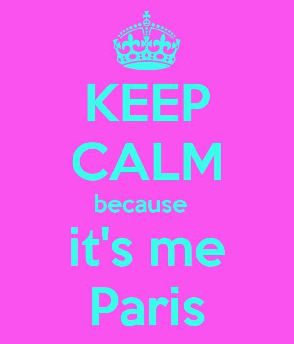 KEEP CALM because   it's me Paris