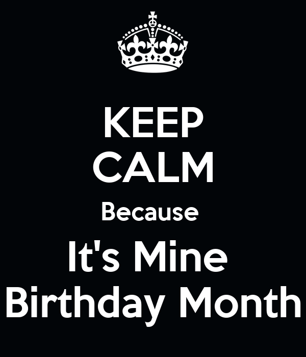 KEEP CALM Because  It's Mine  Birthday Month