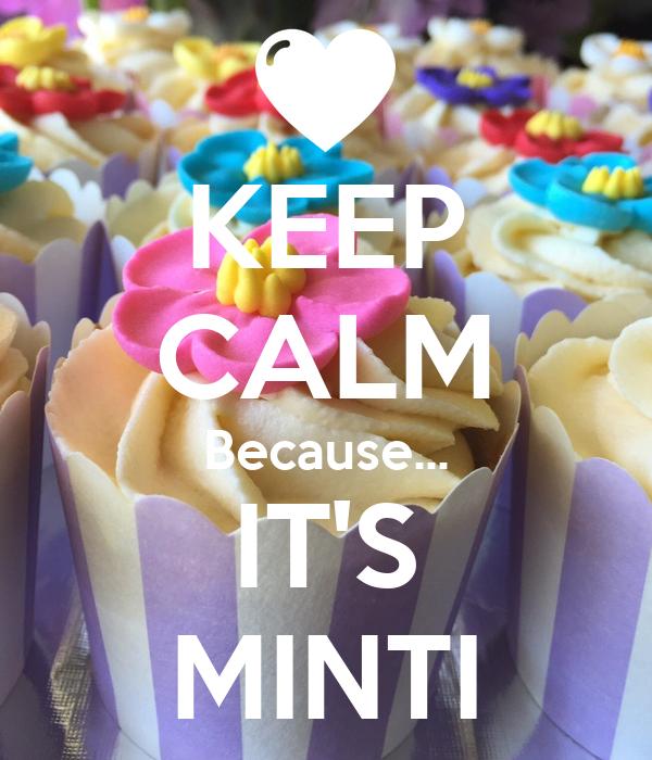 KEEP CALM Because... IT'S MINTI
