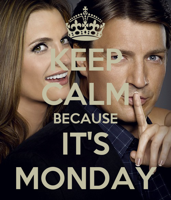 KEEP CALM BECAUSE IT'S MONDAY