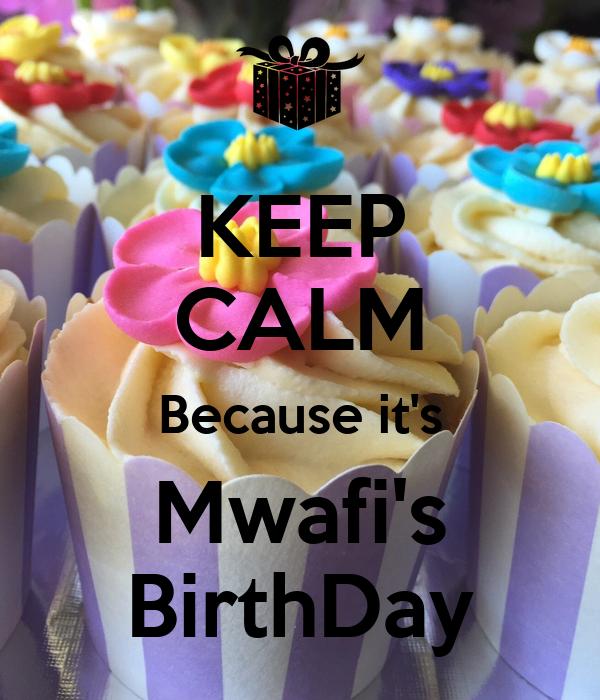 KEEP CALM Because it's Mwafi's BirthDay