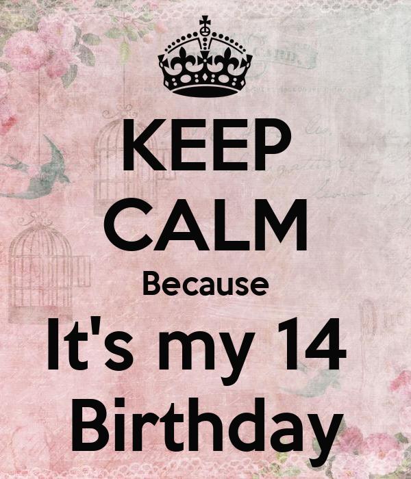 KEEP CALM Because It's my 14  Birthday