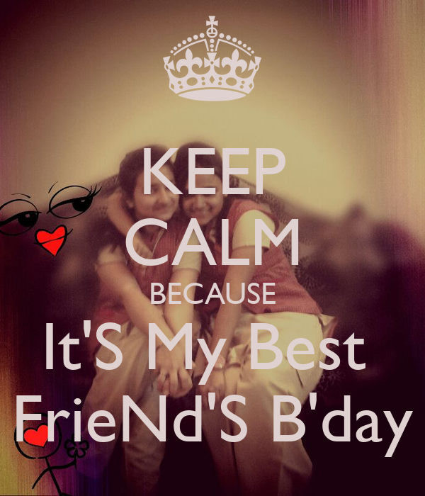 KEEP CALM BECAUSE It'S My Best  FrieNd'S B'day