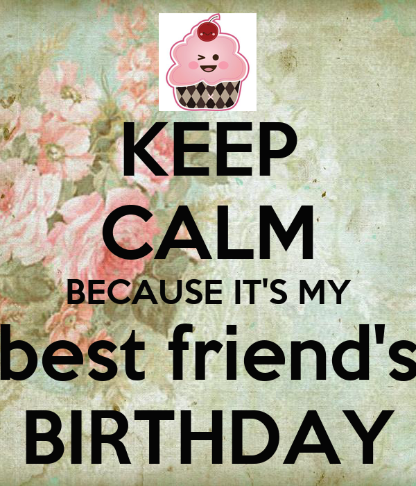 KEEP CALM BECAUSE IT'S MY Best Friend's BIRTHDAY Poster