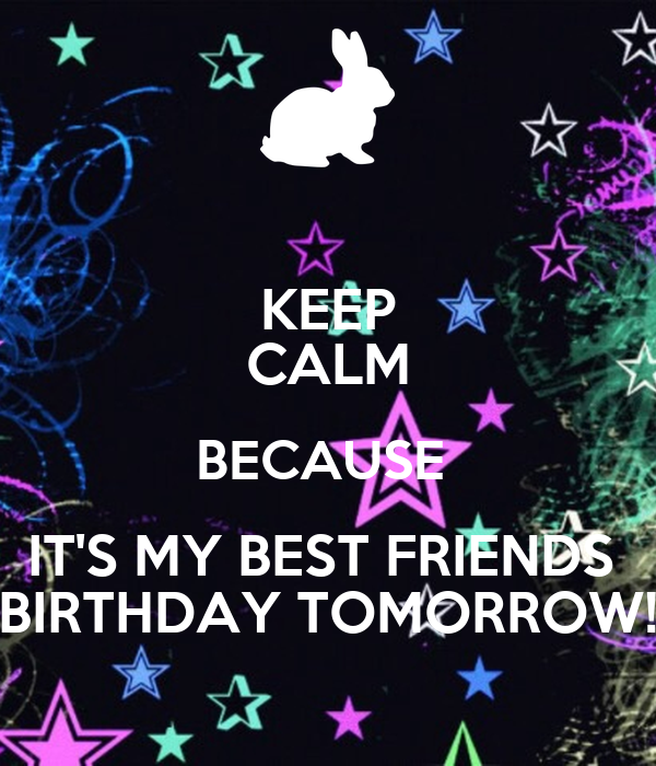 Keep calm because its my best friends birthday tomorrow poster keep calm because its my best friends birthday tomorrow thecheapjerseys Images