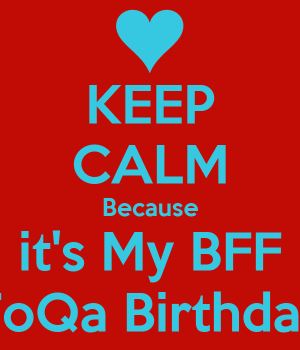 KEEP CALM Because it's My BFF ToQa Birthday