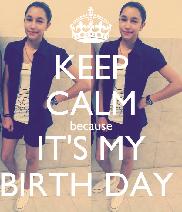 KEEP CALM because IT'S MY BIRTH DAY