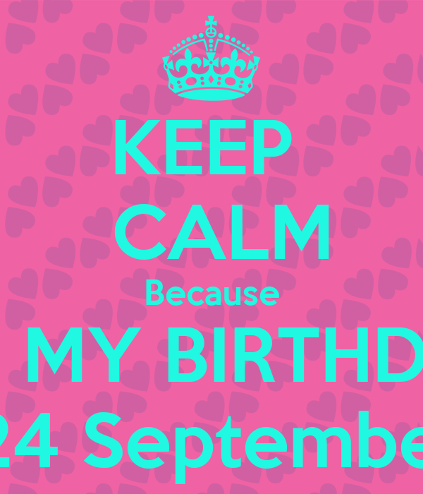 Superior KEEP CALM Because ITu0027S MY BIRTHDAY 24 September