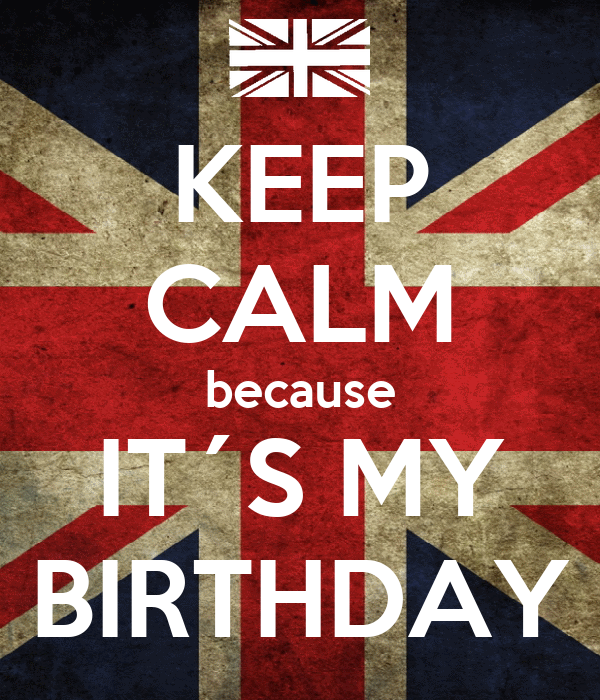 KEEP CALM because IT´S MY BIRTHDAY
