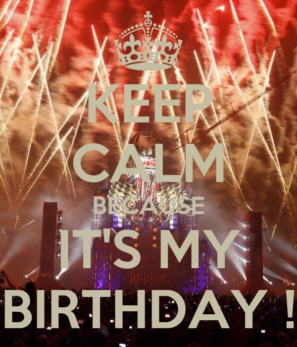 KEEP CALM BECAUSE IT'S MY BIRTHDAY !