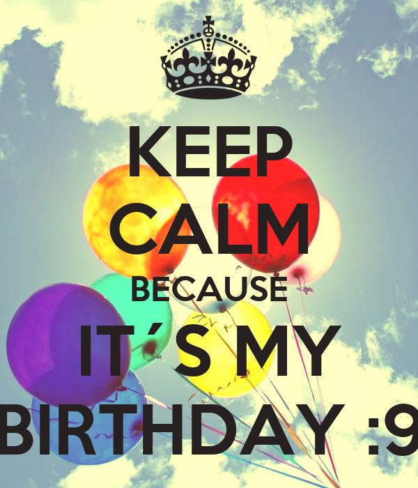 KEEP CALM BECAUSE IT´S MY BIRTHDAY :9