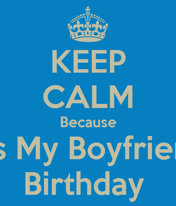 KEEP CALM Because It's My Boyfriend Birthday