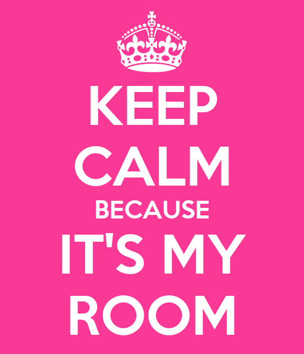 Keep Calm Because It S My Room Poster Nes Keep Calm O