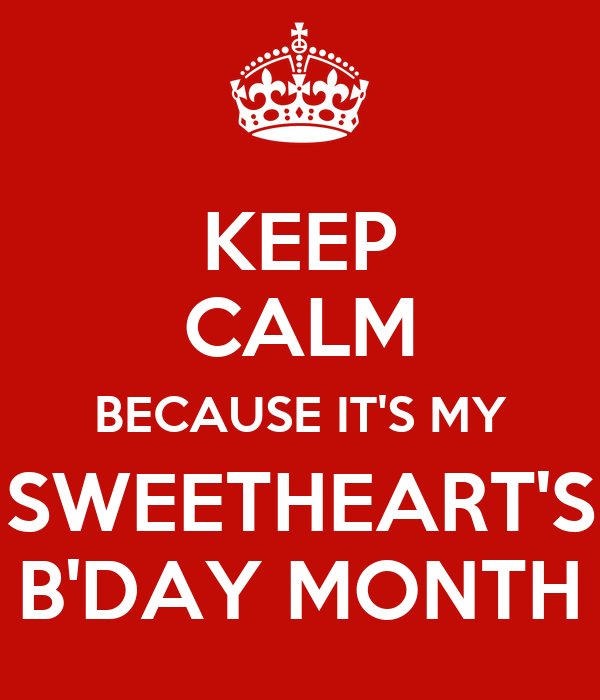 KEEP CALM BECAUSE IT'S MY SWEETHEART'S B'DAY MONTH