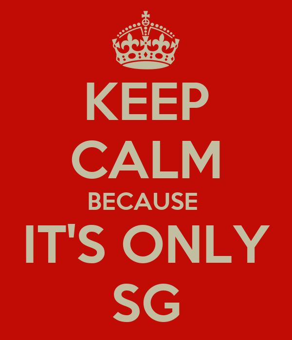 KEEP CALM BECAUSE  IT'S ONLY SG