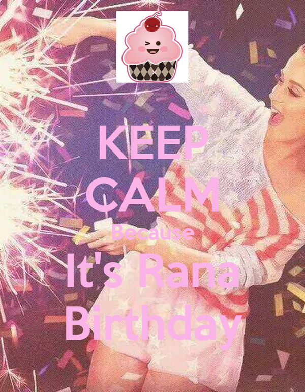 KEEP CALM Because It's Rana Birthday