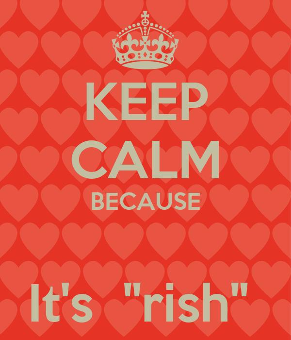 "KEEP CALM BECAUSE  It's  ""rish"""