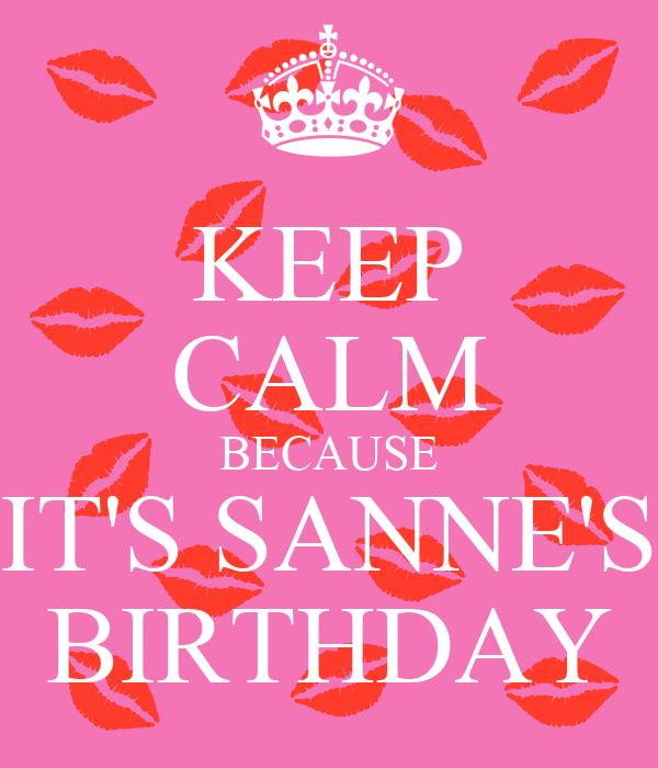 KEEP CALM BECAUSE IT'S SANNE'S BIRTHDAY