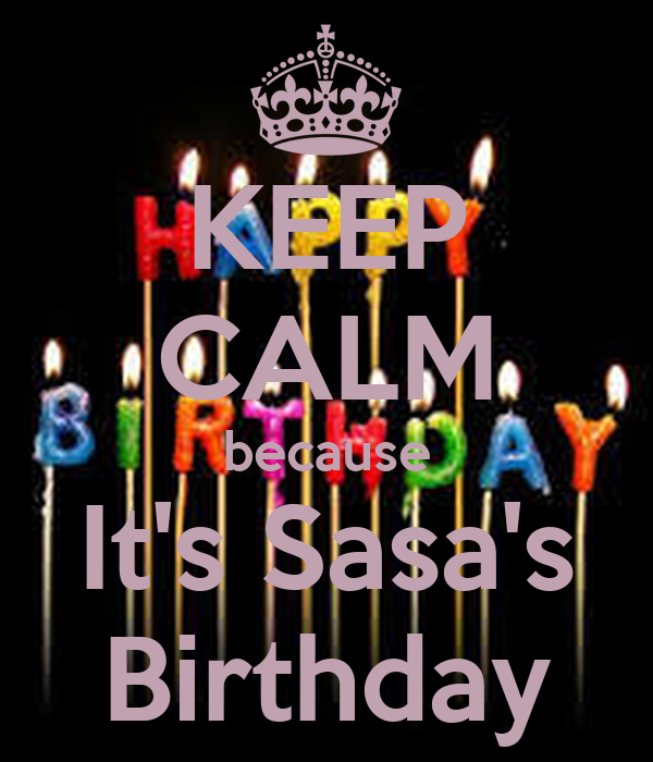 KEEP CALM because It's Sasa's Birthday