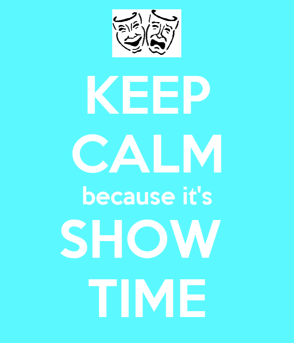 KEEP CALM because it's SHOW  TIME