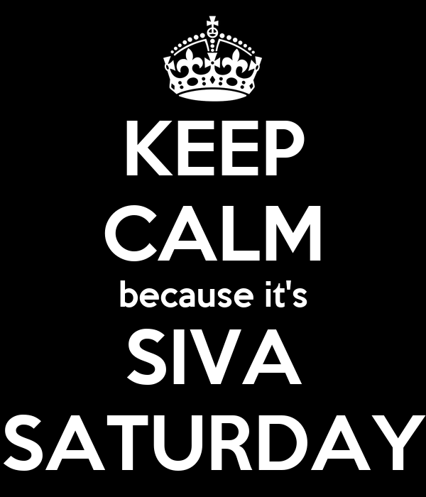 KEEP CALM because it's SIVA SATURDAY