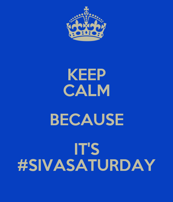 KEEP CALM BECAUSE IT'S #SIVASATURDAY