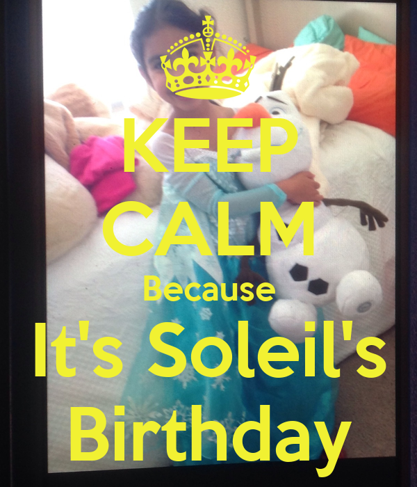 KEEP CALM Because It's Soleil's Birthday
