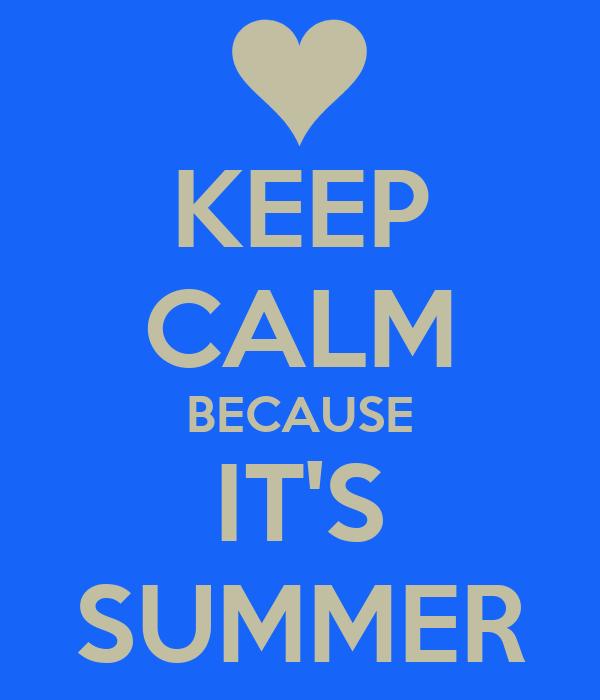 KEEP CALM BECAUSE IT'S SUMMER