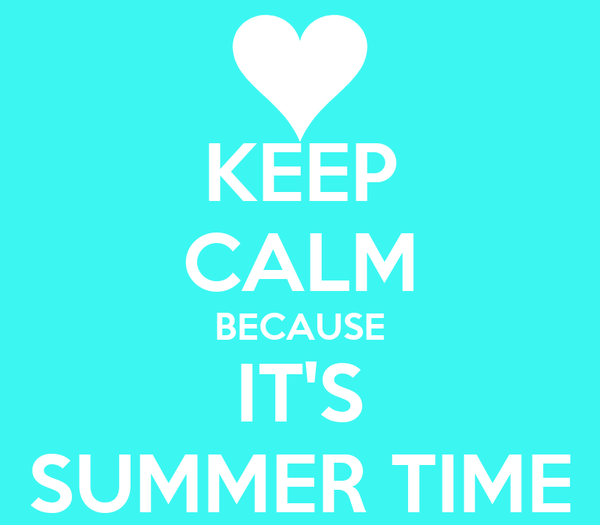 KEEP CALM BECAUSE IT'S SUMMER TIME