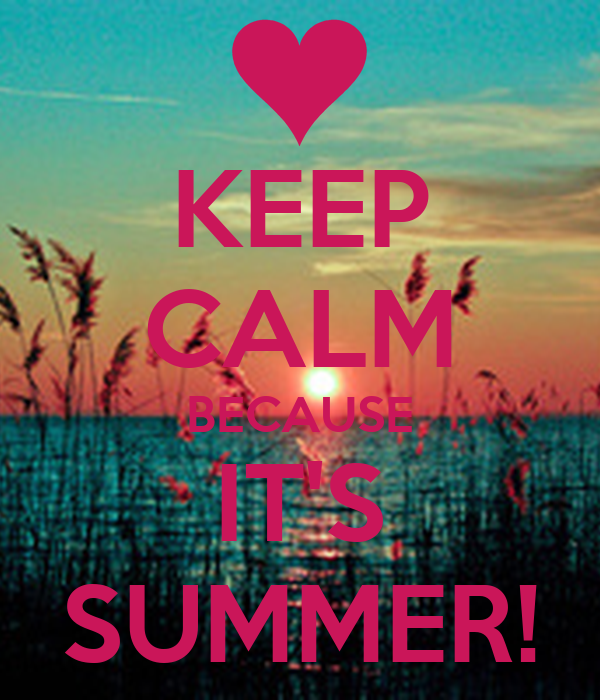 KEEP CALM BECAUSE IT'S SUMMER!